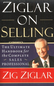 Ziglar on Selling: The Ultimate Handbook for the Complete Sales Professional  -     By: Zig Ziglar