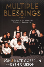 Multiple Blessings: Surviving to Thriving with Twins and Sextuplets   -              By: Jon Gosselin, Kate Gosselin, Beth Carson