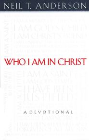 Who I Am in Christ   -              By: Neil T. Anderson