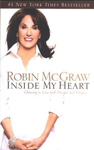 Inside My Heart: Choosing to Live with Passion and Purpose  -     By: Robin McGraw