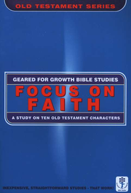 Focus on Faith: A Study on 10 O.T. Characters, A Geared for Growth Bible Study  -