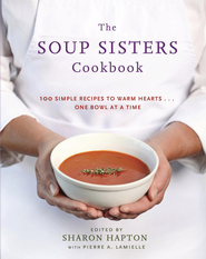 The Soup Sisters Cookbook: Over 100 Recipes to Warm Hearts . . . One Bowl at a Time - eBook  -     By: Sharon Hapton     Illustrated By: Pierre A. Lamielle