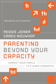 Parenting Beyond Your Capacity: Connect Your Family to a Wider Community - eBook  -     By: Reggie Joiner, Carey Nieuwhof