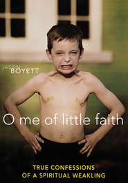 O Me of Little Faith: True Confessions of a Spiritual Weakling  -     By: Jason Boyett