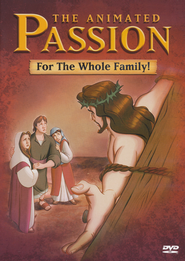 The Animated Passion: For the Whole Family!   -