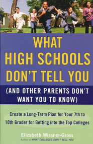What High Schools Don't Tell You (And Other Parents Don't Want You to Know): 272 Secrets for Getting Your Kid into the Top Schools  -     By: Elizabeth Wissner-Gross
