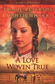 A Love Woven True: Lights of Lowell Series #2                  -     By: Tracie Peterson, Judith Miller