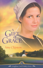 A Gift of Grace, Kauffman Amish Bakery Series #1   -     By: Amy Clipston