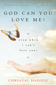God, Can You Love Me?: even when I can't love you? - eBook  -     By: Chrystal Hansen