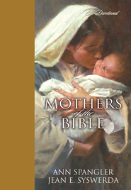 Mothers of the Bible: A Devotional - eBook  -     By: Ann Spangler, Jean E. Syswerda