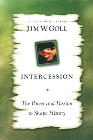 Intercession: The Power and Passion to Shape History - eBook  -     By: Jim W. Goll