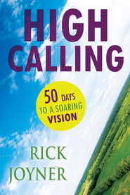 High Calling: 50 Days to a Soaring Vision - eBook  -     By: Rick Joyner