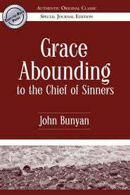 Grace Abounding to the Chief of Sinners (Authentic Original Classic) - eBook  -     By: John Bunyan
