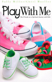 Play with Me: Two Friends on a Spiritual Journey With Kids  -     By: Sally Miller, Cheri Mueller