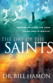 The Day of the Saints: Equipping Believers for Their Revolutionary Role in Ministry - eBook  -     By: Dr. Bill Hamon