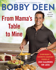 From Mama's Table to Mine: Everybody's Favorite Comfort Foods at 350 Calories or Less - eBook  -     By: Bobby Deen, Melissa Clark