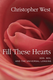 Fill These Hearts: God, Sex, and the Universal Longing - eBook  -     By: Christopher West