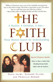 The Faith Club: A Muslim, A Christian, A Jew-Three  Women Search For Understanding  -     By: Ranya Idliby, Suzanne Oliver, Priscilla Warner