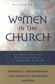 Women in the Church: An Analysis and Application of 1 Timothy 2:9-15, 2nd ed.  -     By: Andreas J. Kostenberger, Thomas R. Schreiner