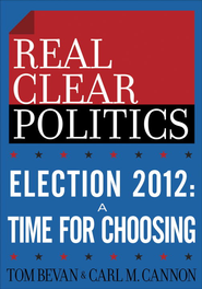 The RealClearPolitics Political Download: Election 2012: A Time for Choosing - eBook  -     By: Tom Bevan, Carl M. Cannon