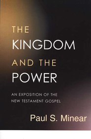 The Kingdom and the Power: An Exposition of the New Testament Gospel  -     By: Paul S. Minear
