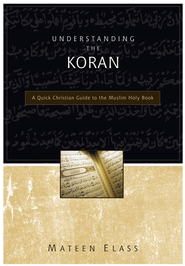 Understanding the Koran: A Quick Christian Guide to the Muslim Holy Book - eBook  -     By: Mateen Elass