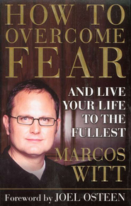 How to Overcome Fear: And Live Your Life to the Fullest  -     By: Marcos Witt