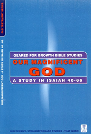 Our Magnificent God - Isaiah,  Geared for Growth Bible Studies  -