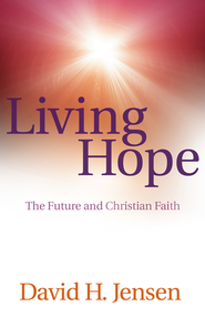 Living Hope: The Future and Christian Faith - eBook  -     By: David H. Jensen
