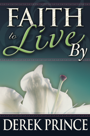 Faith To Live By - eBook  -     By: Derek Prince