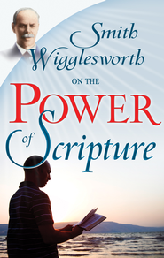 Smith Wigglesworth On The Power Of Scripture - eBook  -     By: Smith Wigglesworth