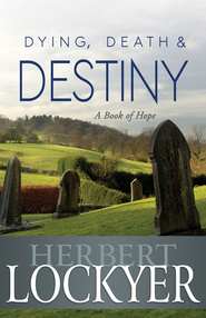 Dying, Death & Destiny - eBook  -     By: Herbert Lockyer