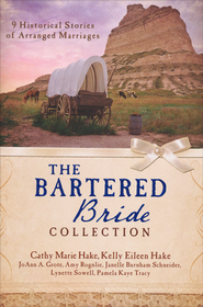The Bartered Bride Collection: 9 Historical Stories of Arranged Marriages  -              By: Cathy Hake, JoAnn Grote, Kelly Hake