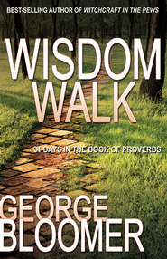 The Wisdom Walk: 31 Days In The Book of Proverbs - eBook  -     By: George Bloomer