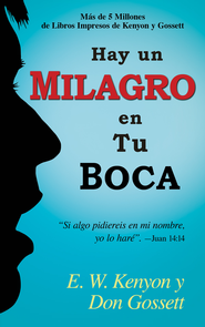 Hay Un Milagro En Tu Boca, eLibro  (There's a Miracle in Your Mouth, eBook)  -     By: E.W. Kenyon, Don Gossett