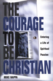 The Courage to be Christian   -     By: Mike Nappa