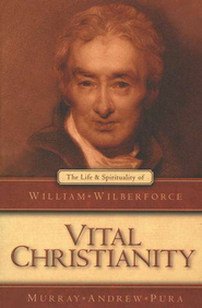Vital Christianity: The Life and Spirituality of William Wilberforce  -     By: Murray Andrew Pura