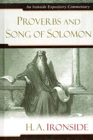 Proverbs and Song of Solomon: An Ironside Expository Commentary  -     By: H.A. Ironside
