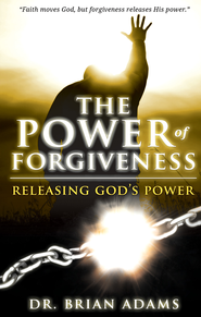 The Power of Forgiveness: Releasing God's Power - eBook  -     By: Dr. Brian Adams