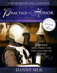 The Practice of Honor: Putting Into Daily Life the Culture of Honor - eBook  -     By: Danny Silk