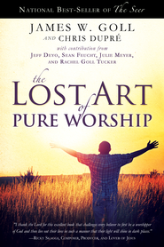 The Lost Art of Pure Worship - eBook  -     By: James Goll, Chris Dupre