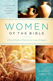 Women of the Bible: A Visual Guide to Their Lives, Loves, and Legacy  -              By: Carol Smith, Rachael Phillips, Ellyn Sanna