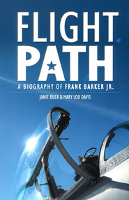 Flight Path: A Biography of Frank Barker Jr.  -     By: Janie Buck, Mary Lou Davis