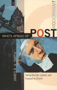 Who's Afraid of Postmodernism?: Taking Derrida, Lyotard, and Foucault to Church (The Church and Postmodern Culture)  -              By: James K.A. Smith