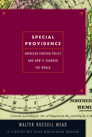 Special Providence: American Foreign Policy and How It Changed the World - eBook  -     By: Walter Russell Mead