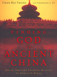Finding God in Ancient China: How the Ancient Chinese Worshiped the God of the Bible  -     By: Chan Kei Thong, Charlene L. Fu