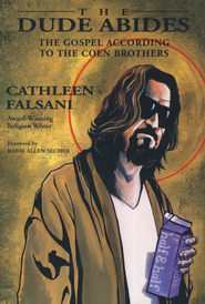 The Dude Abides: The Gospel According to the Coen Brothers  -              By: Cathleen Falsani