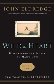 Wild at Heart Revised & Updated: Discovering the Secret of a Man's Soul - eBook  -     By: John Eldredge