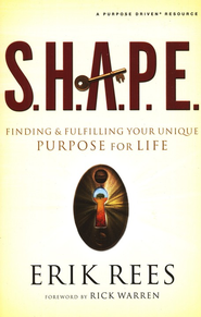 S.H.A.P.E.: Finding & Fulfilling Your Unique Purpose    for Life   -     By: Erik Rees