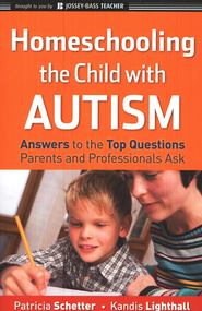 Homeschooling the Child with Autism: Answers to the Top Questions Parents and Professionals Ask  -     By: Patricia Schetter, Kandis Liighthall